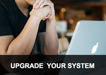 UPGRADE YOUR SYSTEM
